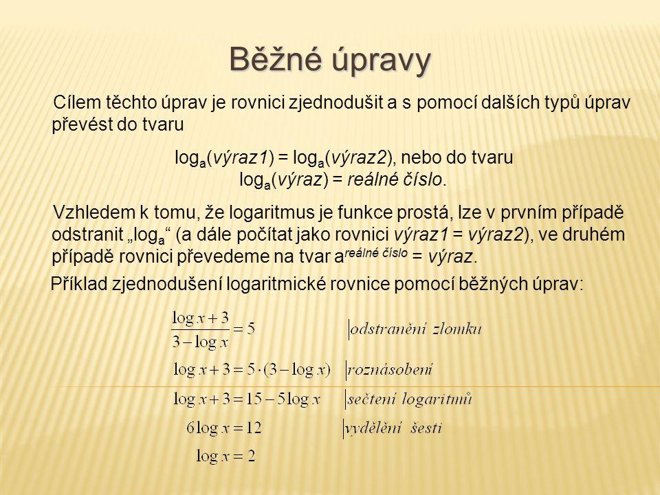 Cílem těchto úprav je rovnici zjednodušit a s pomocí dalších typů úprav převést do tvaru log a (výraz1) = log a (výraz2), nebo do tvaru log a (výraz) = reálné číslo.