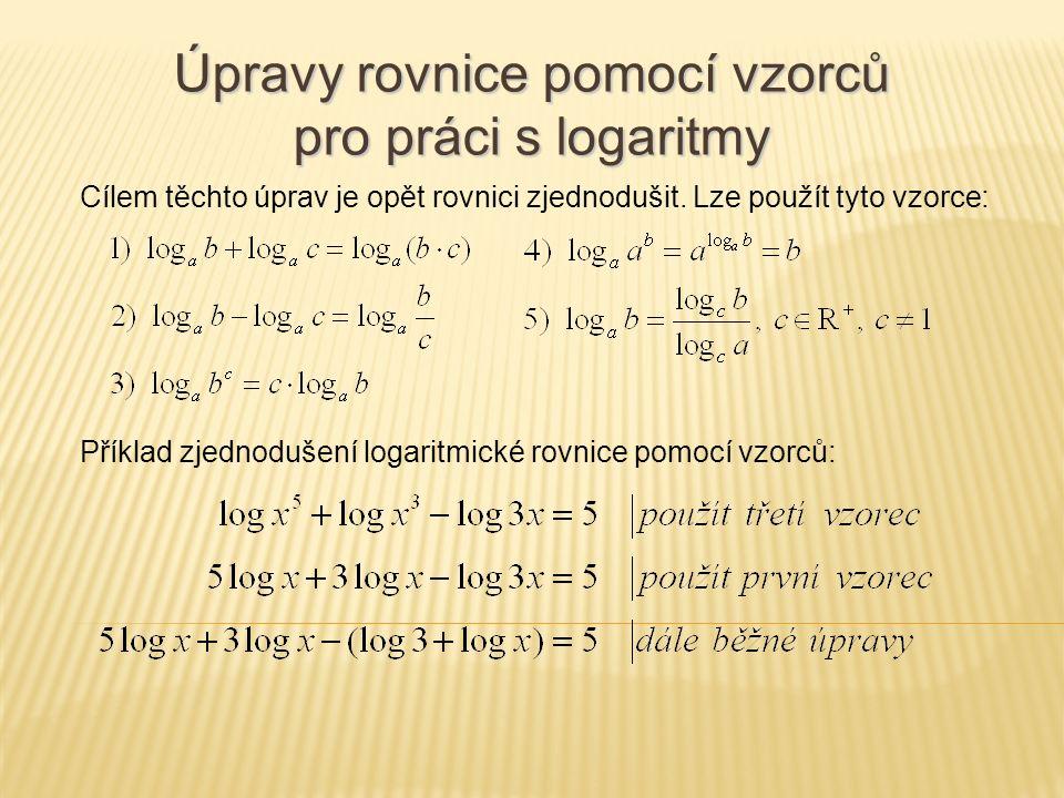 Cílem těchto úprav je opět rovnici zjednodušit. Lze použít tyto vzorce: Úpravy rovnice pomocí vzorců pro práci s logaritmy Příklad zjednodušení logari