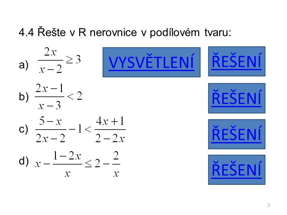 4.4 Řešte v R nerovnice v podílovém tvaru: a) b) c) d) 3 ŘEŠENÍ VYSVĚTLENÍ