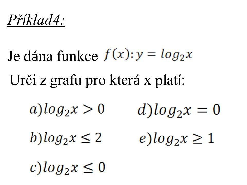 Př í klad4: Je d á na funkce Urči z grafu pro kter á x plat í :