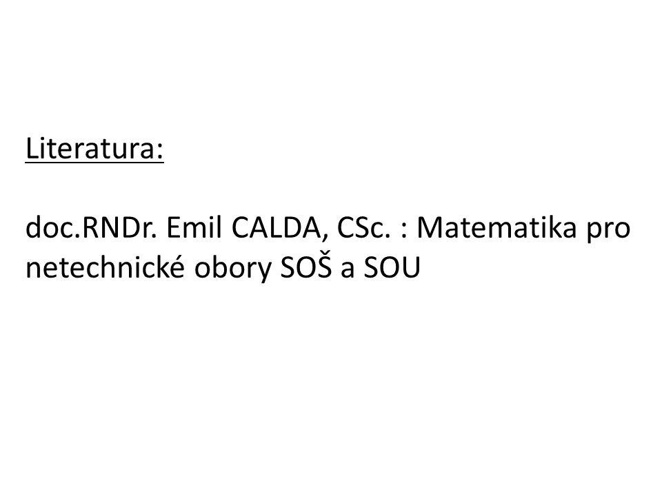 Literatura: doc.RNDr. Emil CALDA, CSc. : Matematika pro netechnické obory SOŠ a SOU