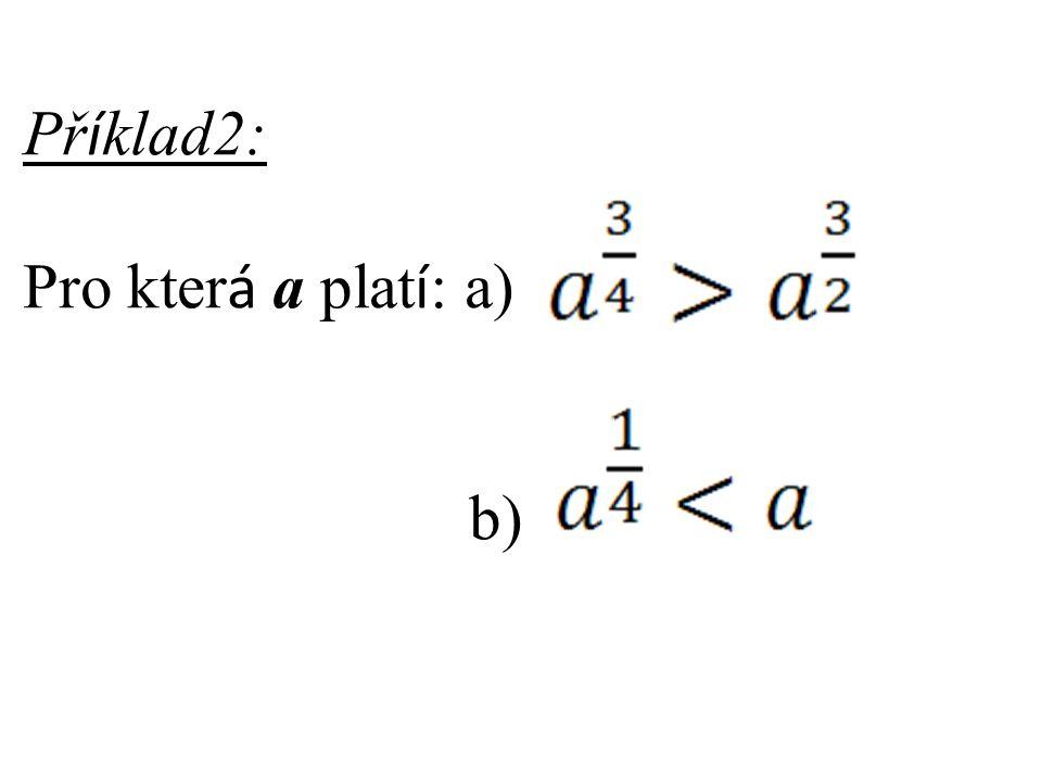 Př í klad2: Pro kter á a plat í : a) b)