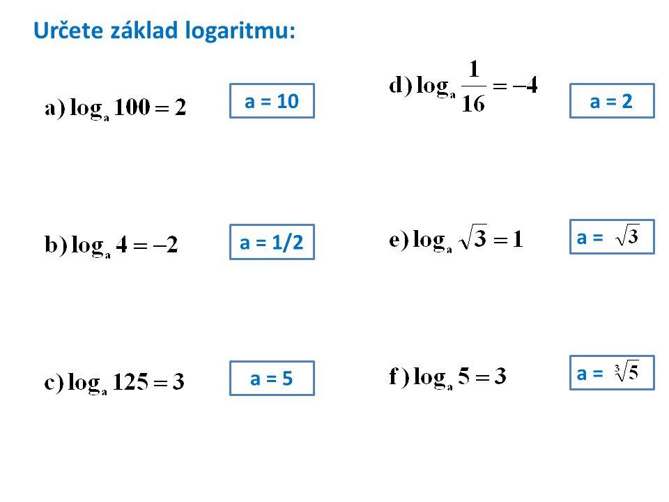 Určete základ logaritmu: a = 10 a = 1/2 a = 5 a = 2 a =