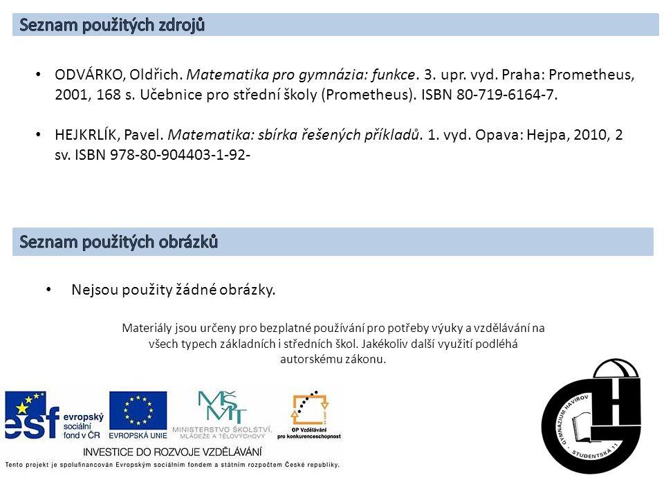 ODVÁRKO, Oldřich. Matematika pro gymnázia: funkce. 3. upr. vyd. Praha: Prometheus, 2001, 168 s. Učebnice pro střední školy (Prometheus). ISBN 80-719-6