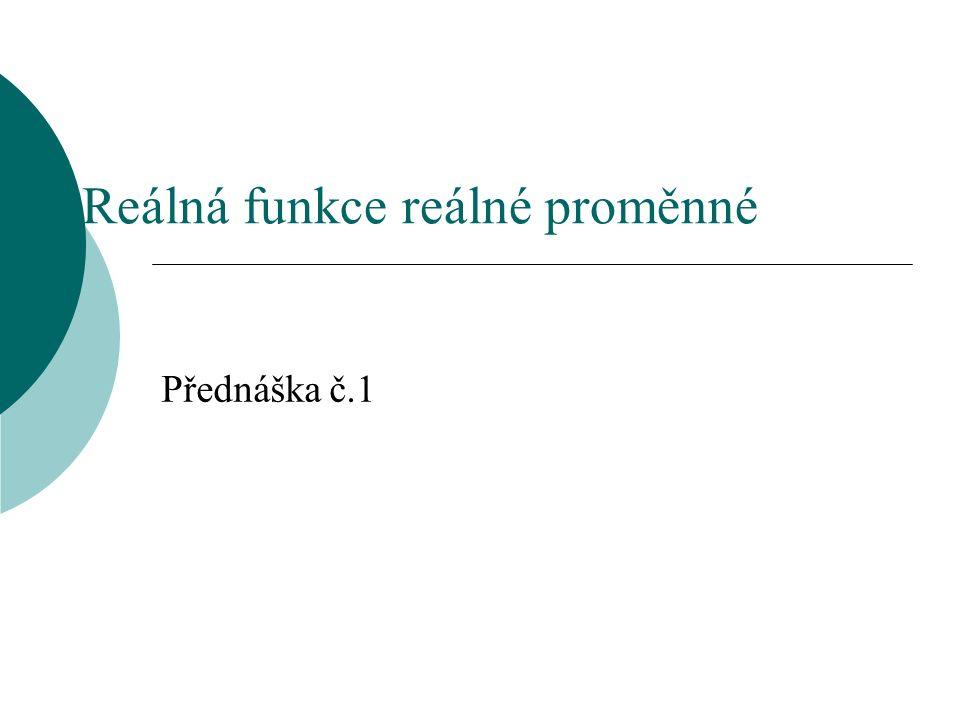 Reálná funkce reálné proměnné Přednáška č.1