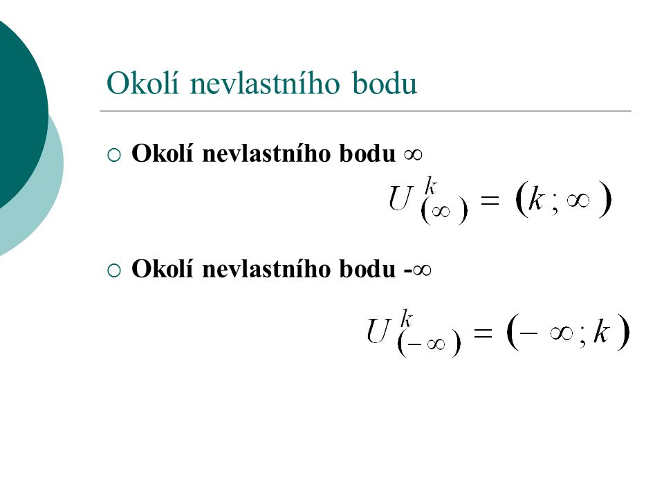 Okolí nevlastního bodu  Okolí nevlastního bodu ∞  Okolí nevlastního bodu -∞