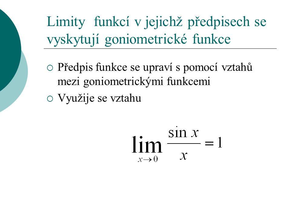 Limity funkcí v jejichž předpisech se vyskytují goniometrické funkce  Předpis funkce se upraví s pomocí vztahů mezi goniometrickými funkcemi  Využije se vztahu