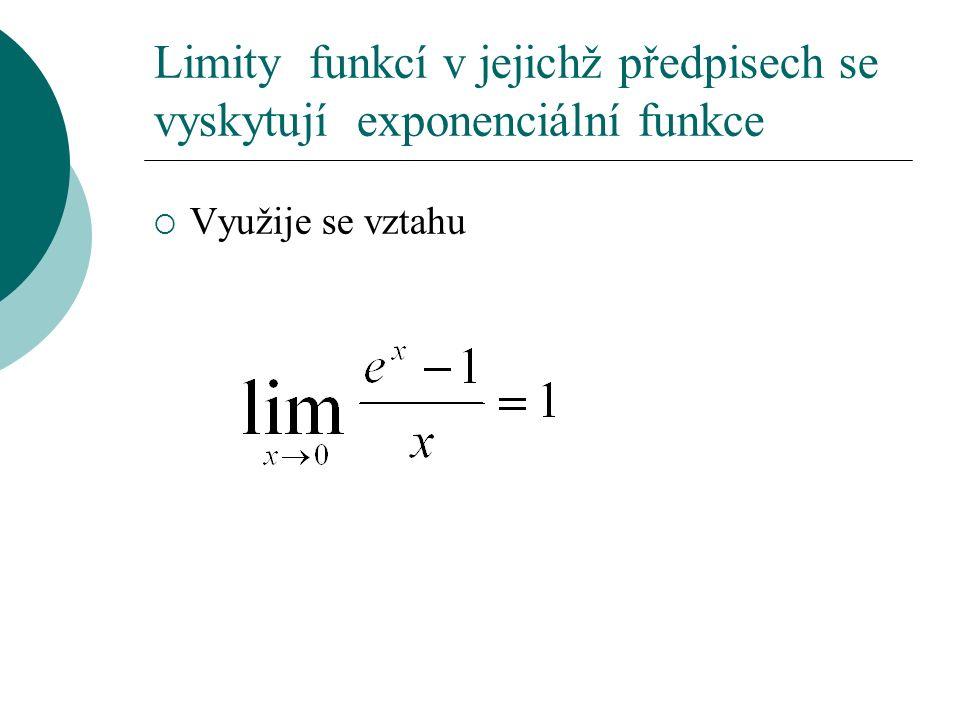 Limity funkcí v jejichž předpisech se vyskytují exponenciální funkce  Využije se vztahu