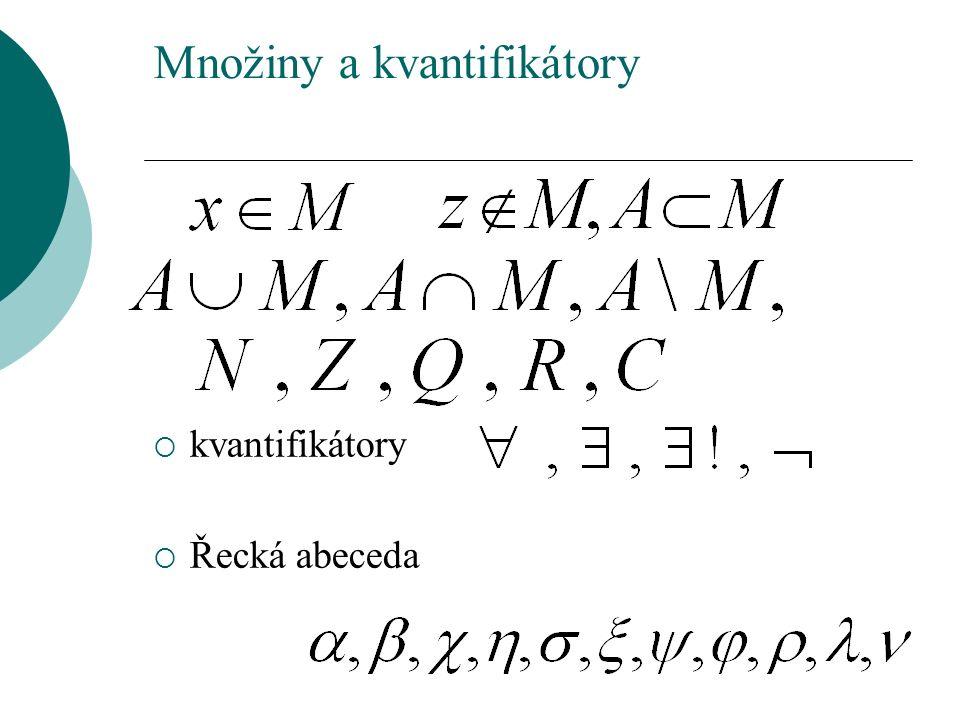 Množiny a kvantifikátory  kvantifikátory  Řecká abeceda