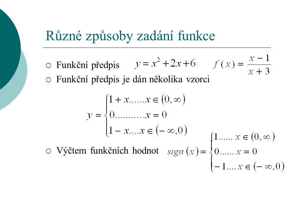Různé způsoby zadání funkce  Funkční předpis  Funkční předpis je dán několika vzorci  Výčtem funkčních hodnot