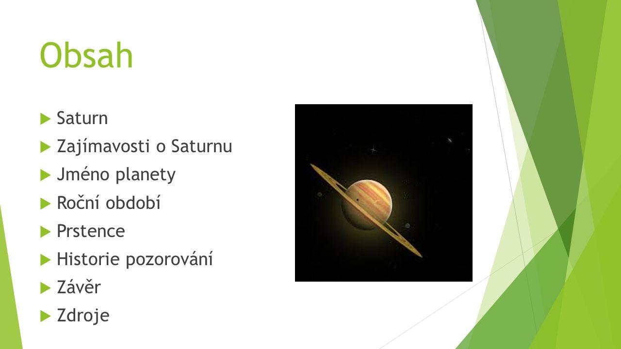 Obsah  Saturn  Zajímavosti o Saturnu  Jméno planety  Roční období  Prstence  Historie pozorování  Závěr  Zdroje