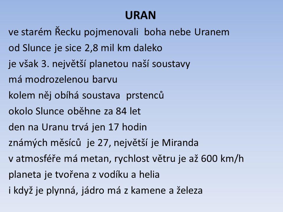 URAN ve starém Řecku pojmenovali boha nebe Uranem od Slunce je sice 2,8 mil km daleko je však 3. největší planetou naší soustavy má modrozelenou barvu