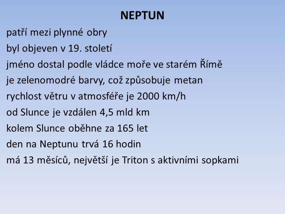 NEPTUN patří mezi plynné obry byl objeven v 19. století jméno dostal podle vládce moře ve starém Římě je zelenomodré barvy, což způsobuje metan rychlo
