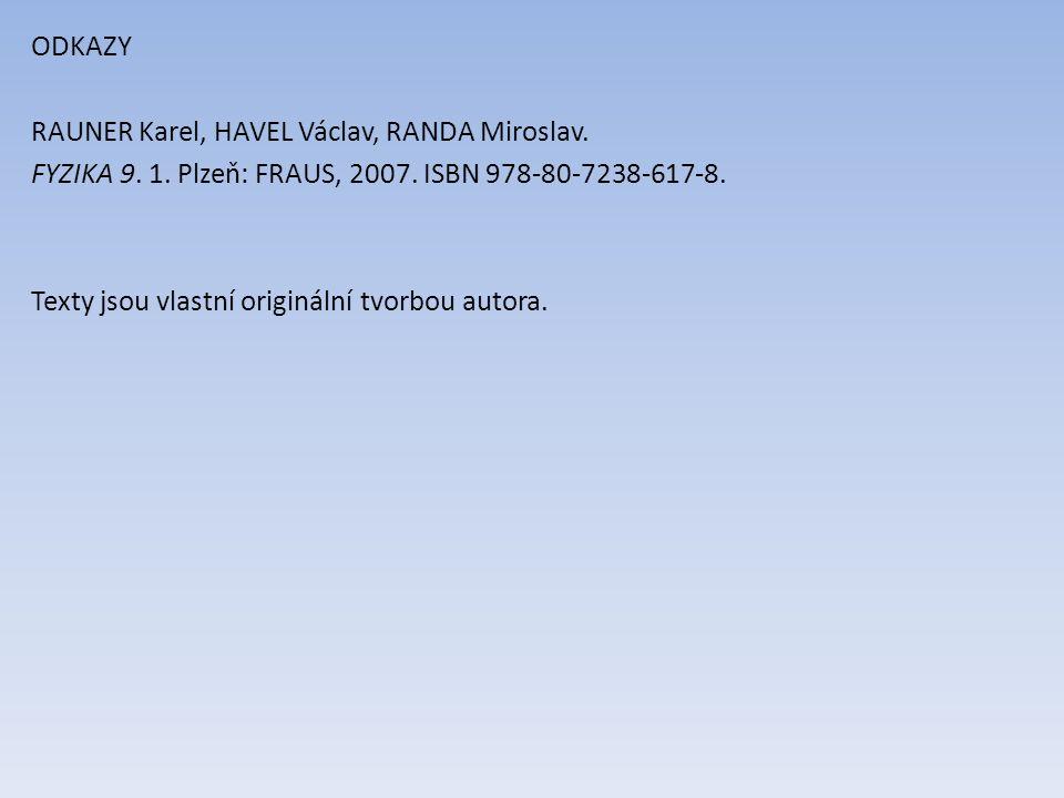 ODKAZY RAUNER Karel, HAVEL Václav, RANDA Miroslav. FYZIKA 9. 1. Plzeň: FRAUS, 2007. ISBN 978-80-7238-617-8. Texty jsou vlastní originální tvorbou auto