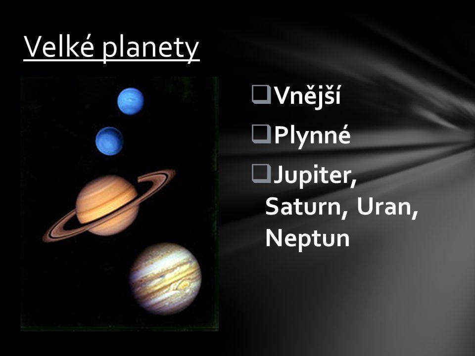  Vnější  Plynné  Jupiter, Saturn, Uran, Neptun Velké planety