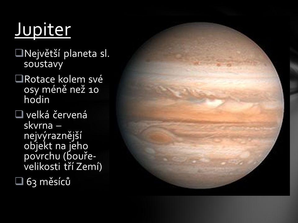  Největší planeta sl. soustavy  Rotace kolem své osy méně než 10 hodin  velká červená skvrna – nejvýraznější objekt na jeho povrchu (bouře- velikos