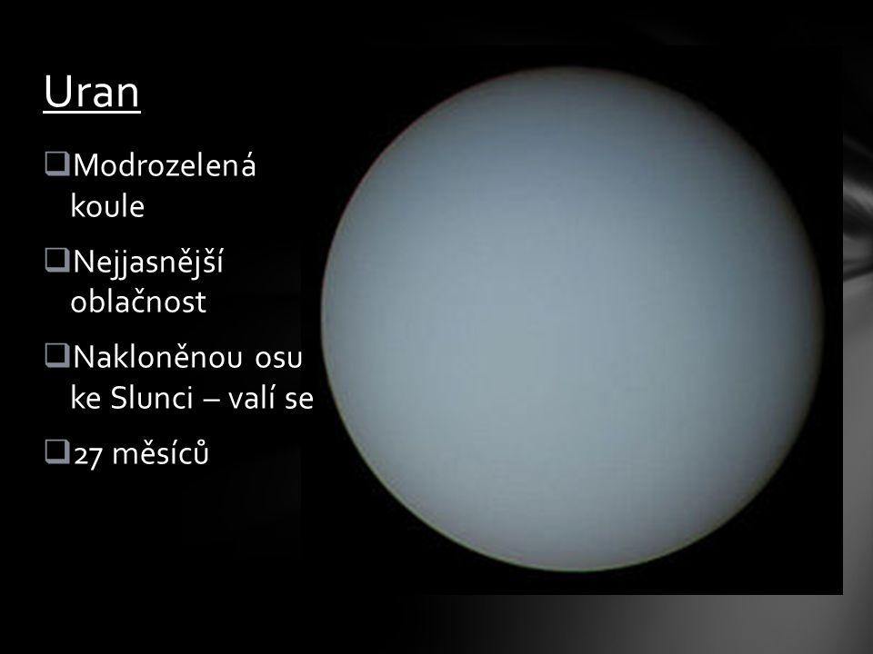  Modrozelená koule  Nejjasnější oblačnost  Nakloněnou osu ke Slunci – valí se  27 měsíců Uran