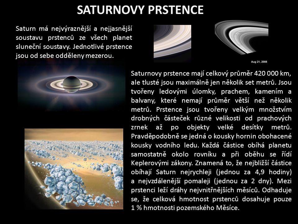 SATURNOVY PRSTENCE Saturnovy prstence mají celkový průměr 420 000 km, ale tlusté jsou maximálně jen několik set metrů. Jsou tvořeny ledovými úlomky, p