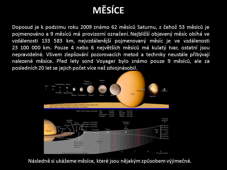 MĚSÍCE Doposud je k podzimu roku 2009 známo 62 měsíců Saturnu, z čehož 53 měsíců je pojmenováno a 9 měsíců má provizorní označení. Nejbližší objevený