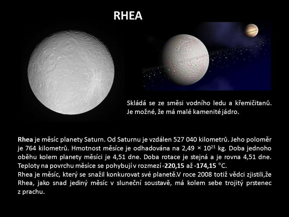 RHEA Rhea je měsíc planety Saturn. Od Saturnu je vzdálen 527 040 kilometrů. Jeho poloměr je 764 kilometrů. Hmotnost měsíce je odhadována na 2,49 × 10