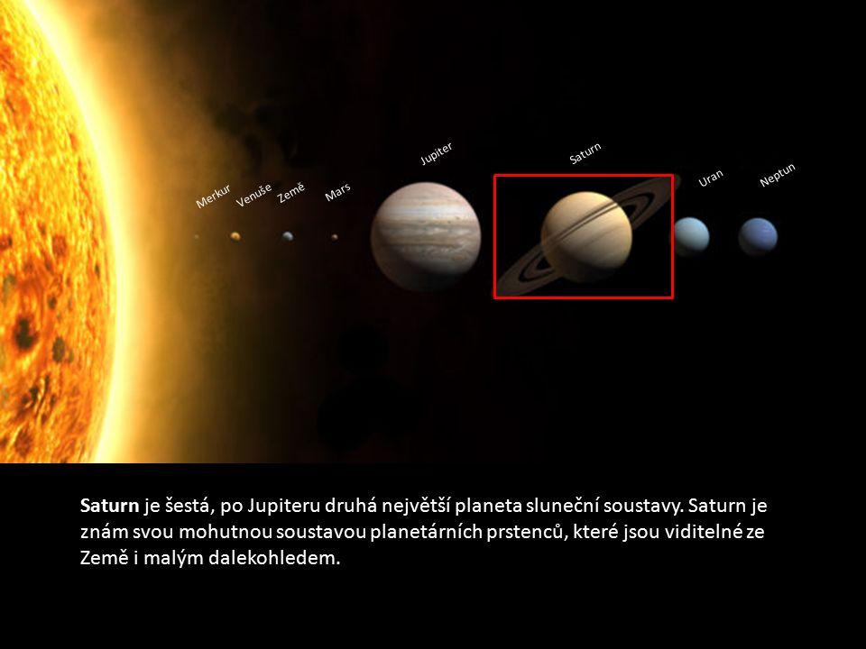 Merkur Venuše Země Mars Jupiter Saturn Uran Neptun Saturn je šestá, po Jupiteru druhá největší planeta sluneční soustavy. Saturn je znám svou mohutnou