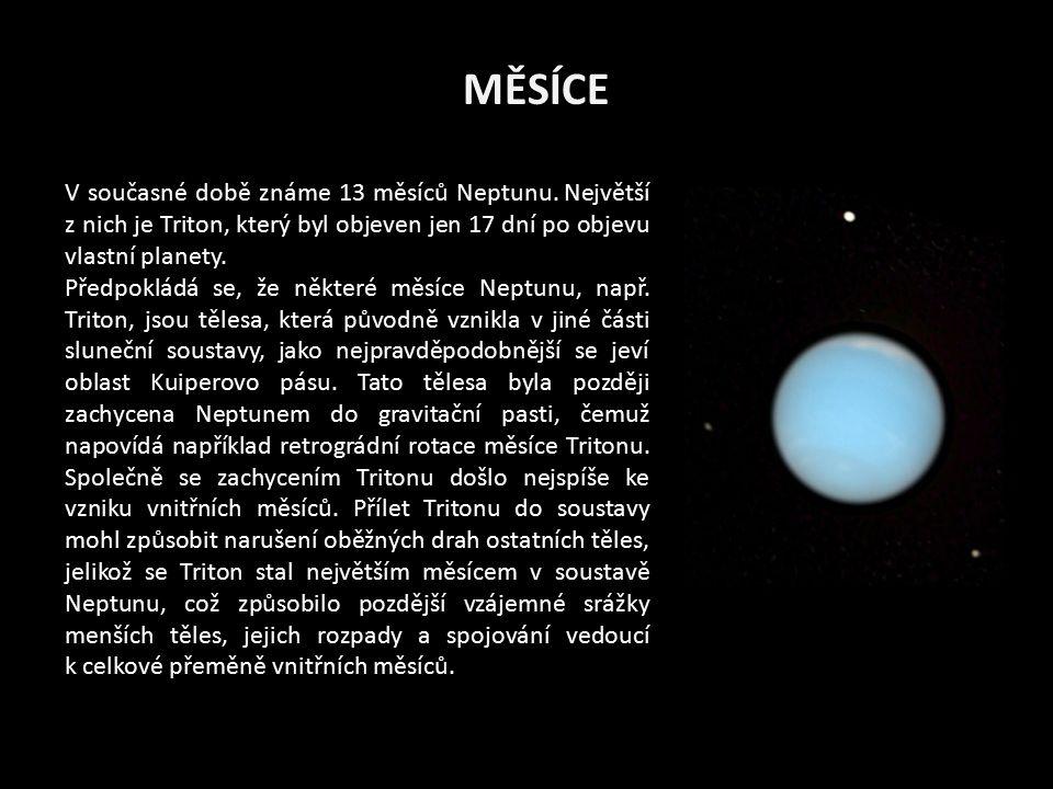 MĚSÍCE V současné době známe 13 měsíců Neptunu. Největší z nich je Triton, který byl objeven jen 17 dní po objevu vlastní planety. Předpokládá se, že