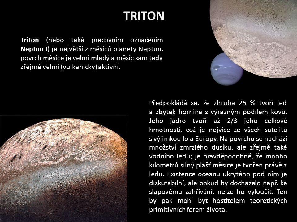 TRITON Triton (nebo také pracovním označením Neptun I) je největší z měsíců planety Neptun. povrch měsíce je velmi mladý a měsíc sám tedy zřejmě velmi