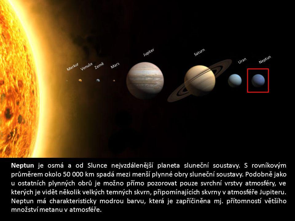 Merkur Venuše Země Mars Jupiter Saturn Uran Neptun Neptun je osmá a od Slunce nejvzdálenější planeta sluneční soustavy. S rovníkovým průměrem okolo 50