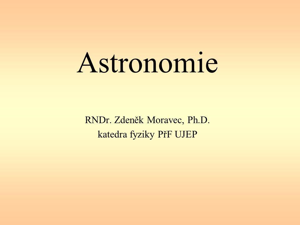 Astronomie RNDr. Zdeněk Moravec, Ph.D. katedra fyziky PřF UJEP