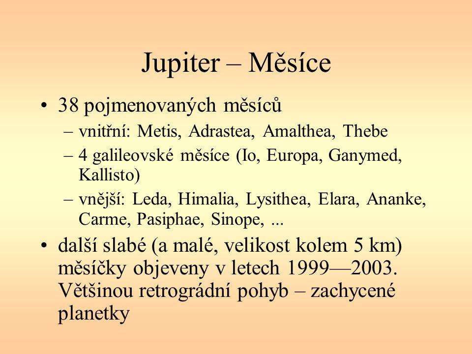 Jupiter – Měsíce 38 pojmenovaných měsíců –vnitřní: Metis, Adrastea, Amalthea, Thebe –4 galileovské měsíce (Io, Europa, Ganymed, Kallisto) –vnější: Leda, Himalia, Lysithea, Elara, Ananke, Carme, Pasiphae, Sinope,...