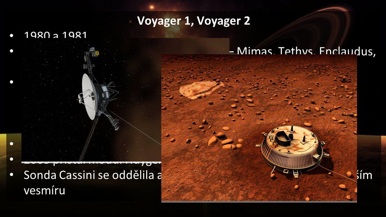 Voyager 1, Voyager 2 1980 a 1981 Snímky planety (přes 16 000) a měsíců – Mimas, Tethys, Enclaudus, Rhea, Dione, Titan Zkoumání atmosféry pomocí radaru – vlastnosti atmosféry, hustota, tlak, teplota… Raketa Titan a sonda Cassini Huygens Pojmenována podle vědců zabývajících se Saturnem 2005 přistál modul Huygens na Titanu Sonda Cassini se oddělila a pokračuje ve zkoumání ve vzdálenějším vesmíru