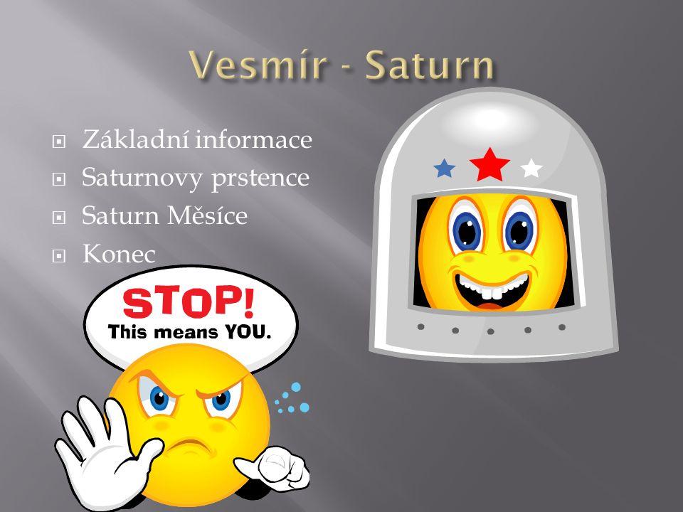  Základní informace  Saturnovy prstence  Saturn Měsíce  Konec