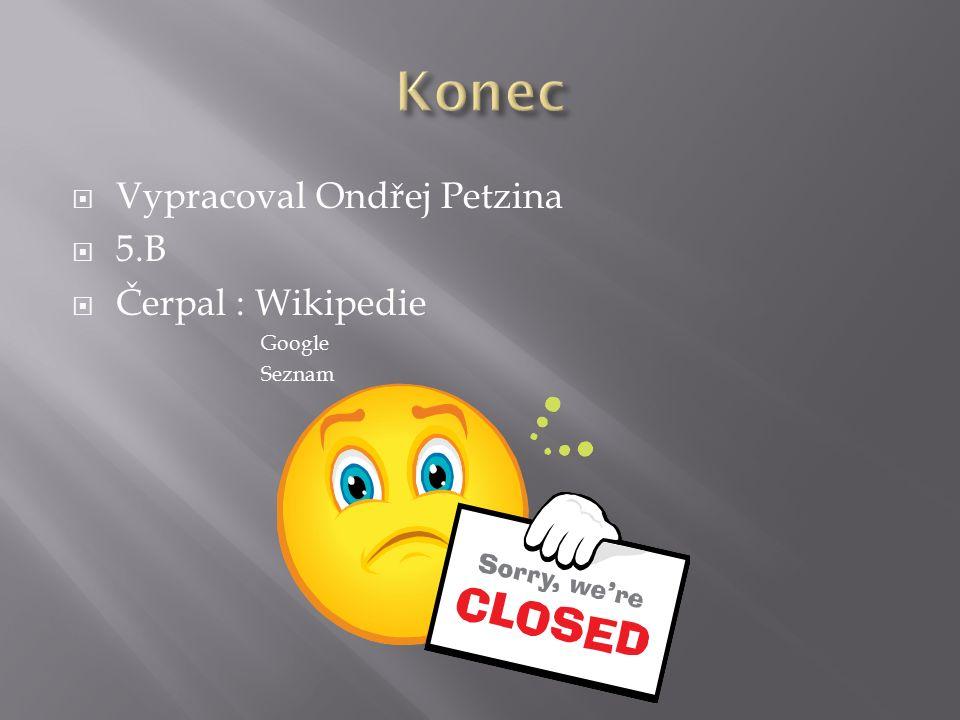  Vypracoval Ondřej Petzina  5.B  Čerpal : Wikipedie Google Seznam