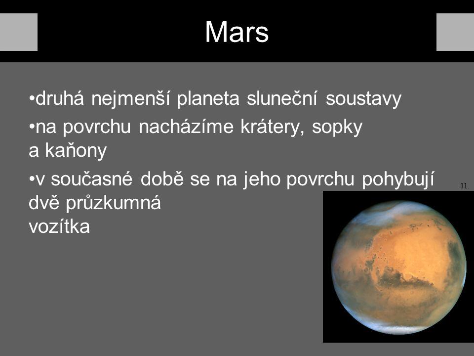 Mars druhá nejmenší planeta sluneční soustavy na povrchu nacházíme krátery, sopky a kaňony v současné době se na jeho povrchu pohybují dvě průzkumná vozítka 11.