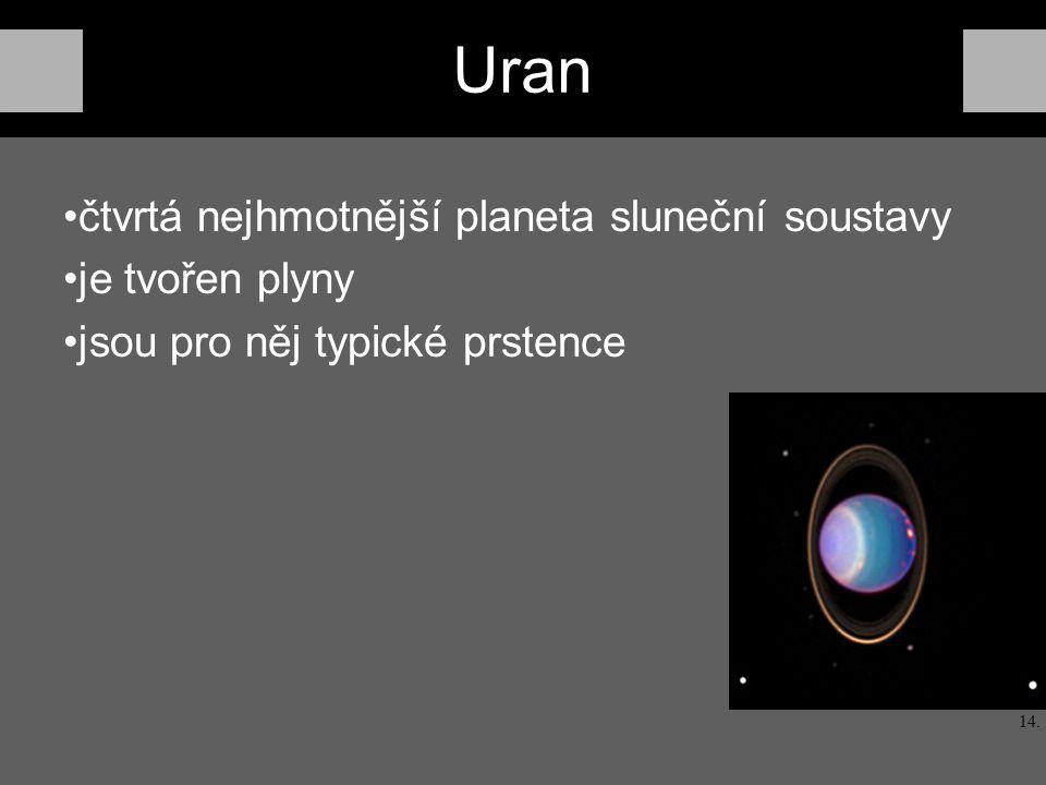 Uran čtvrtá nejhmotnější planeta sluneční soustavy je tvořen plyny jsou pro něj typické prstence 14.