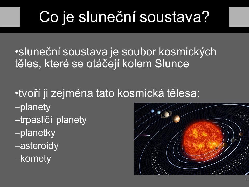 Slunce menší hvězda s poloměrem cca 700 000 km (109x více než Země) vzniklo před cca 4,7 mld.