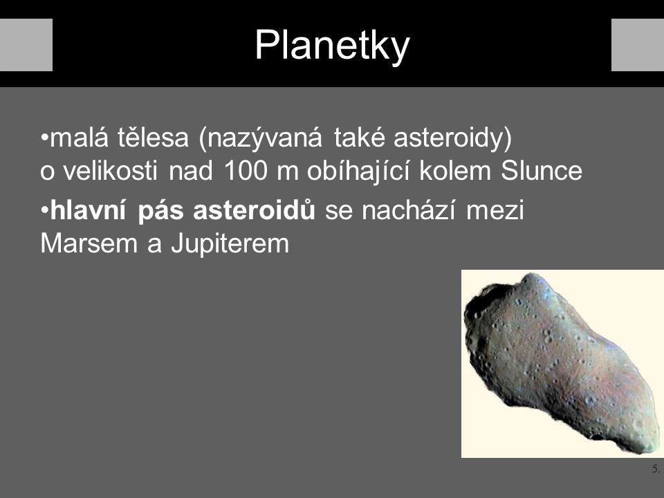 Planetky malá tělesa (nazývaná také asteroidy) o velikosti nad 100 m obíhající kolem Slunce hlavní pás asteroidů se nachází mezi Marsem a Jupiterem 5.