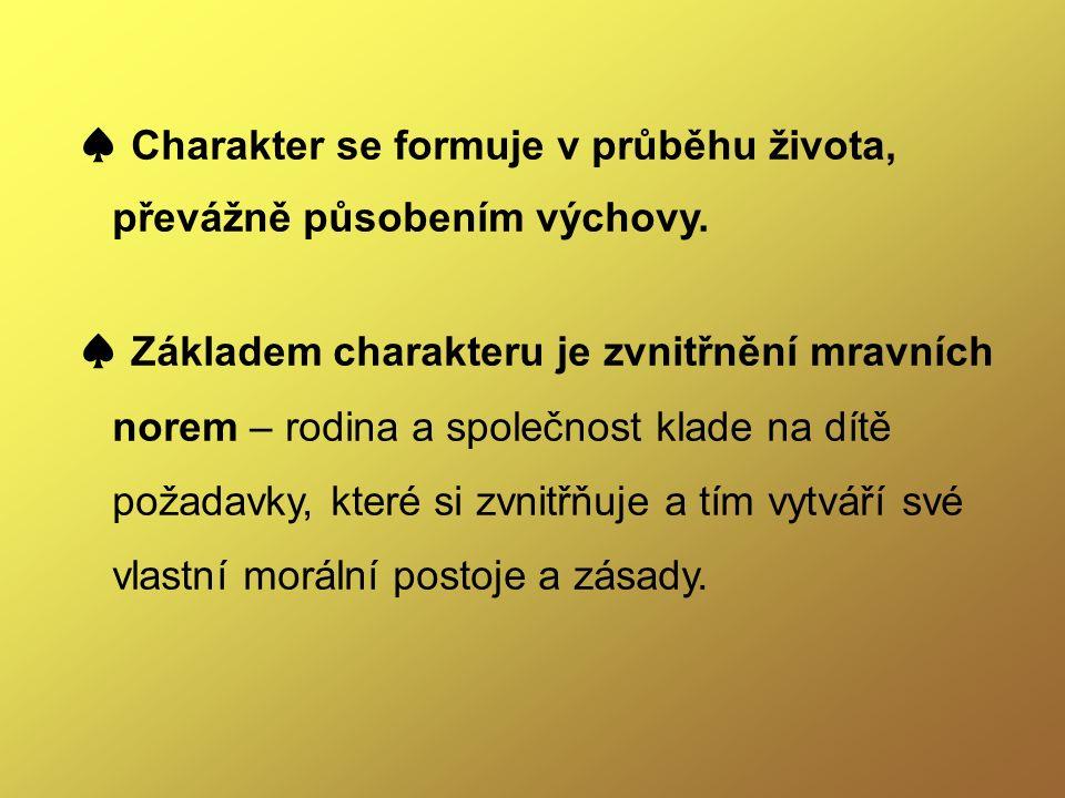 ♠ Charakter se formuje v průběhu života, převážně působením výchovy.