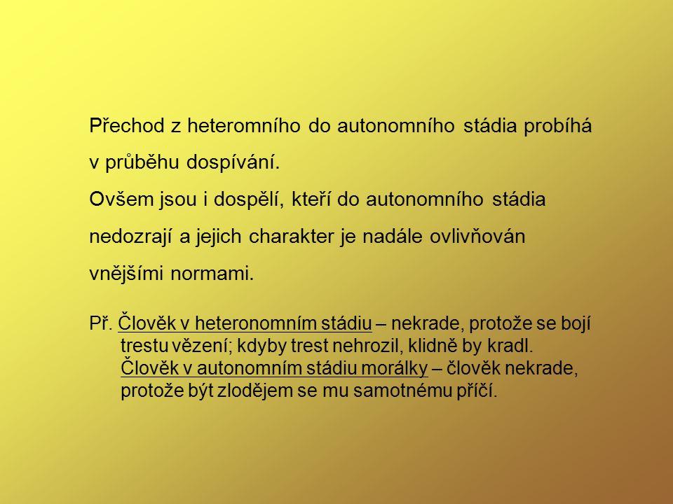 Přechod z heteromního do autonomního stádia probíhá v průběhu dospívání.
