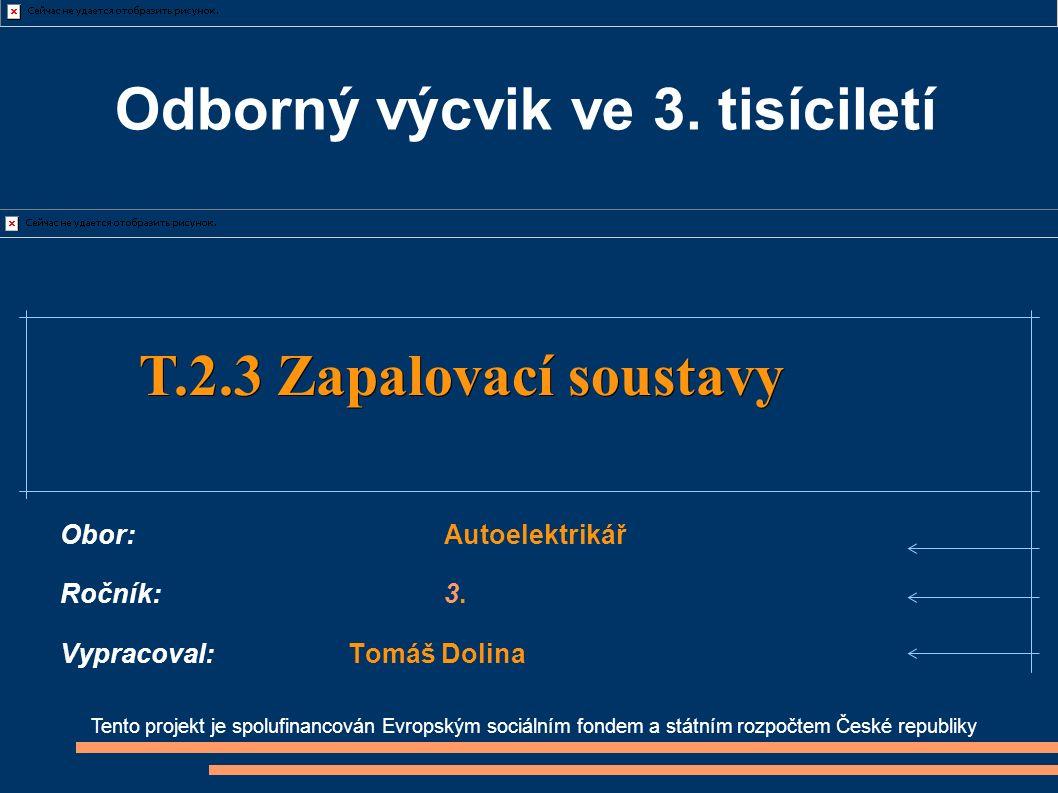 Tento projekt je spolufinancován Evropským sociálním fondem a státním rozpočtem České republiky T.2.3 Zapalovací soustavy T.2.3 Zapalovací soustavy Ob