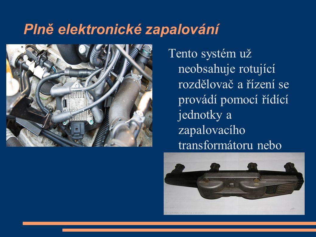 Plně elektronické zapalování Tento systém už neobsahuje rotující rozdělovač a řízení se provádí pomocí řídící jednotky a zapalovacího transformátoru n