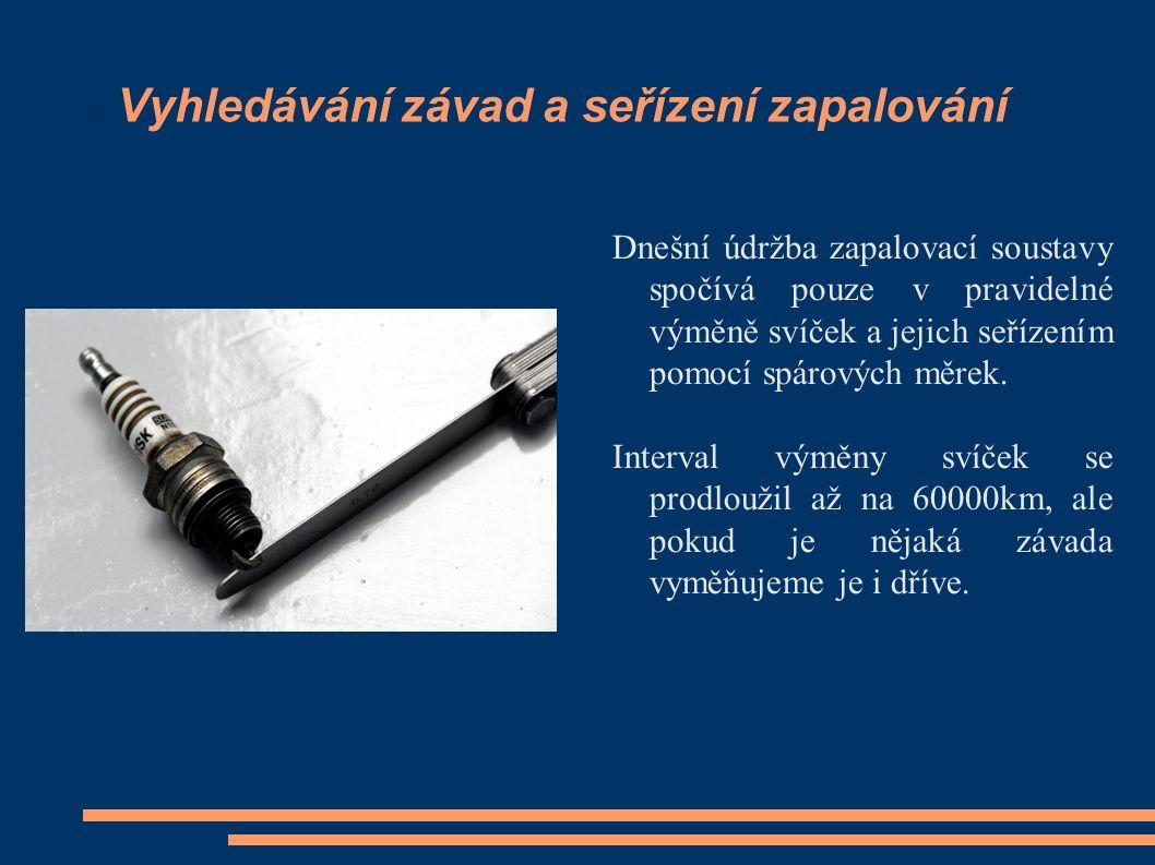 Vyhledávání závad a seřízení zapalování Dnešní údržba zapalovací soustavy spočívá pouze v pravidelné výměně svíček a jejich seřízením pomocí spárových