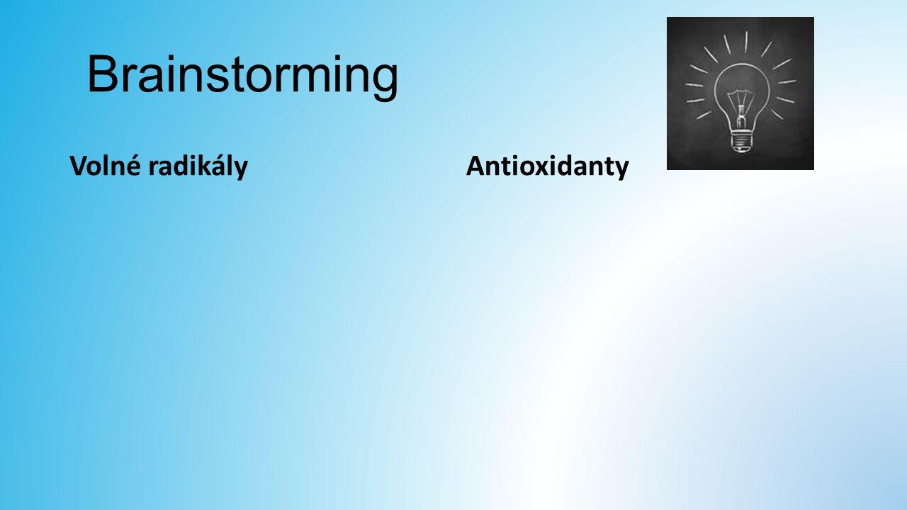 Brainstorming Volné radikályAntioxidanty