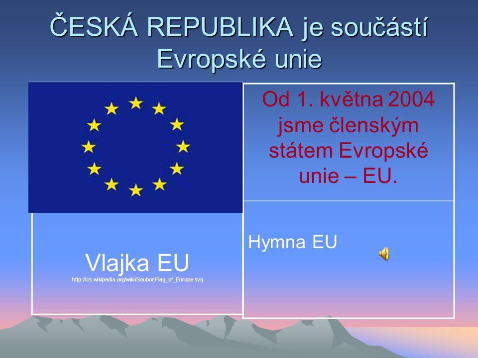 ČESKÁ REPUBLIKA je součástí Evropské unie Od 1.