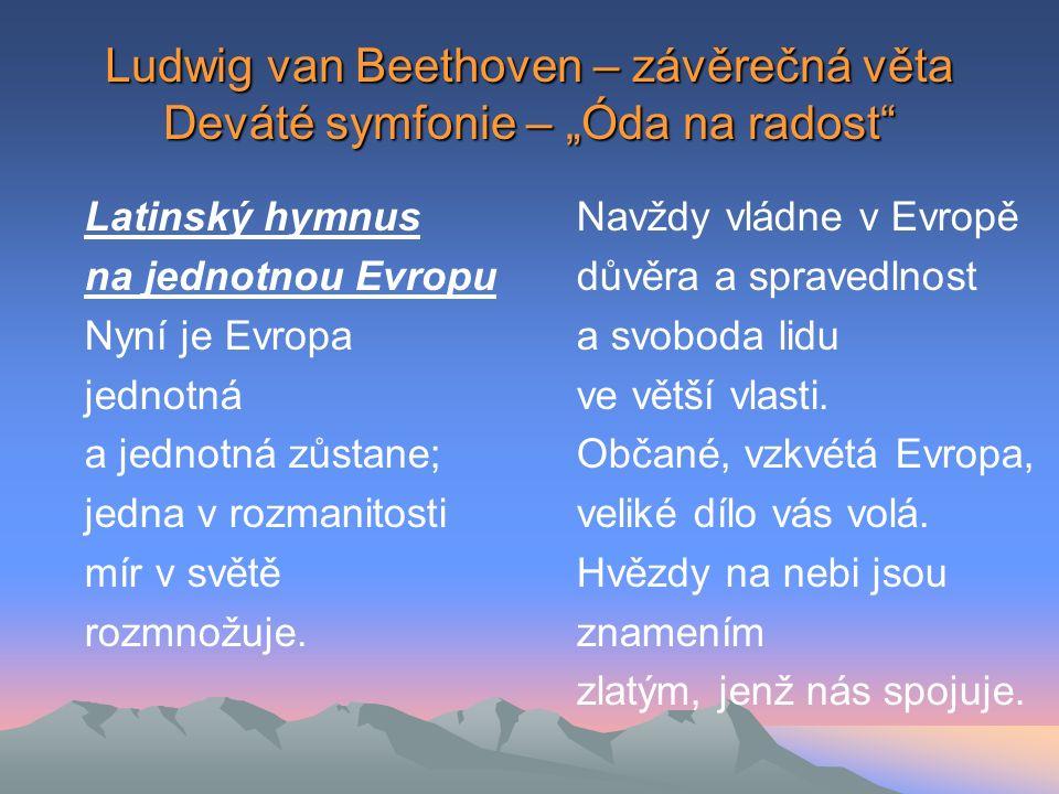 """Ludwig van Beethoven – závěrečná věta Deváté symfonie – """"Óda na radost Latinský hymnus na jednotnou Evropu Nyní je Evropa jednotná a jednotná zůstane; jedna v rozmanitosti mír v světě rozmnožuje."""