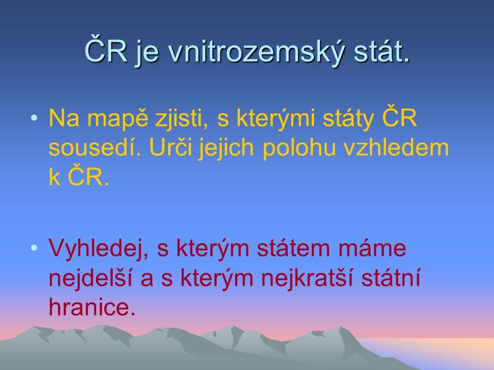 ČR je vnitrozemský stát.Na mapě zjisti, s kterými státy ČR sousedí.