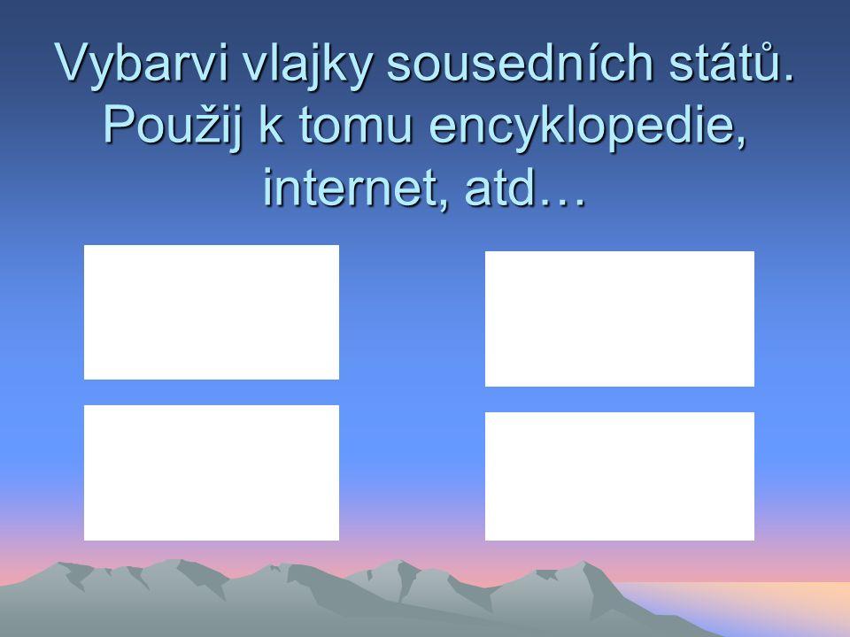 Vybarvi vlajky sousedních států. Použij k tomu encyklopedie, internet, atd…
