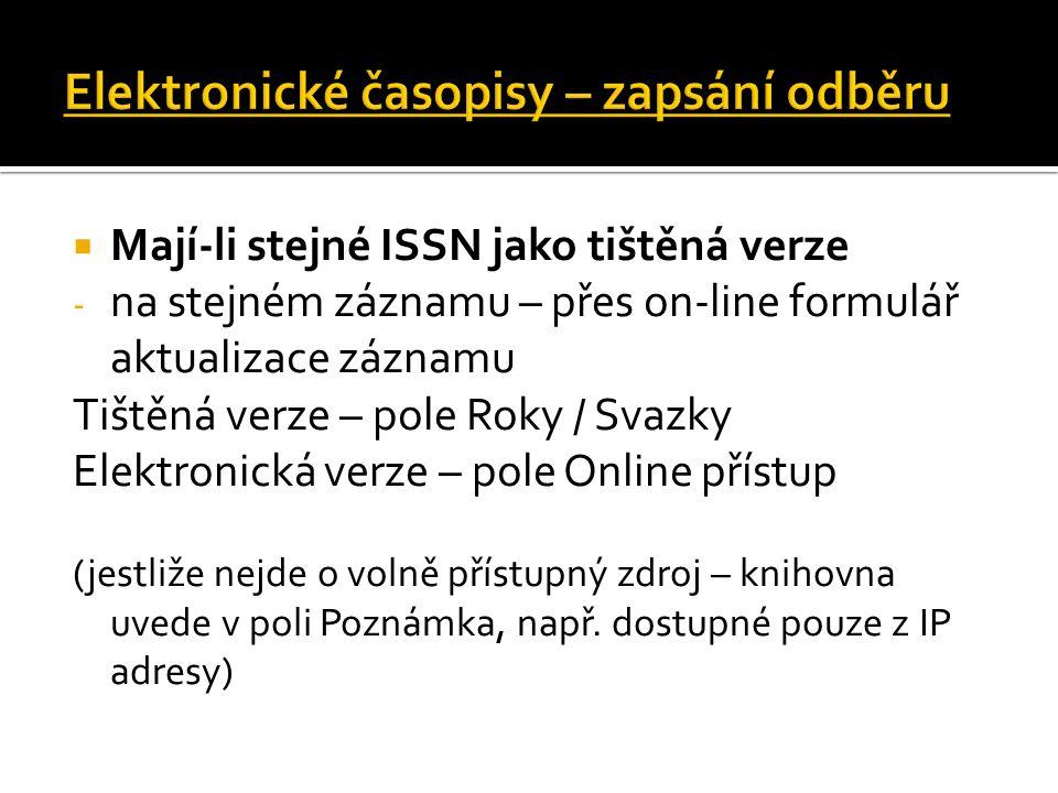  Mají-li stejné ISSN jako tištěná verze - na stejném záznamu – přes on-line formulář aktualizace záznamu Tištěná verze – pole Roky / Svazky Elektroni