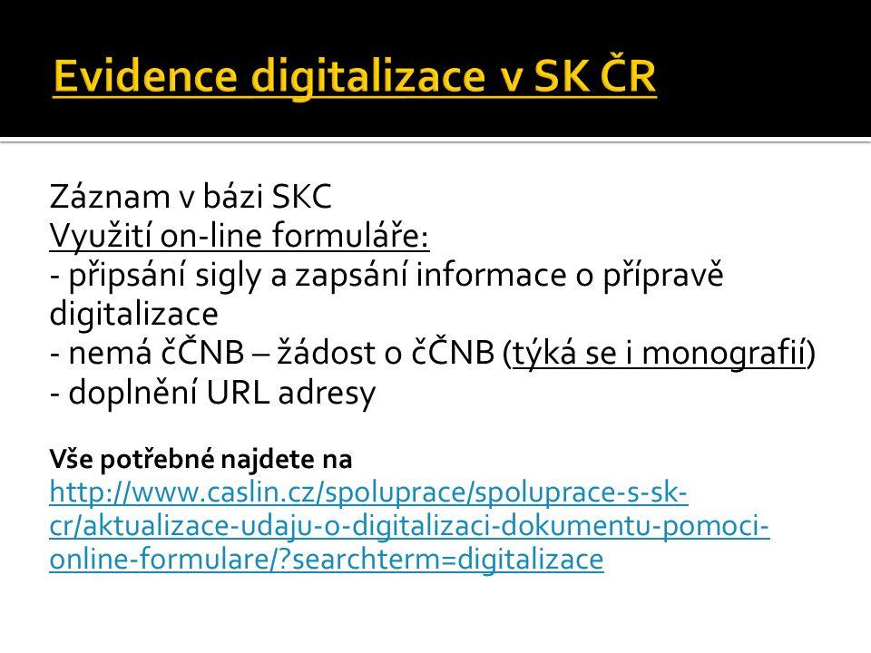 Záznam v bázi SKC Využití on-line formuláře: - připsání sigly a zapsání informace o přípravě digitalizace - nemá čČNB – žádost o čČNB (týká se i monog