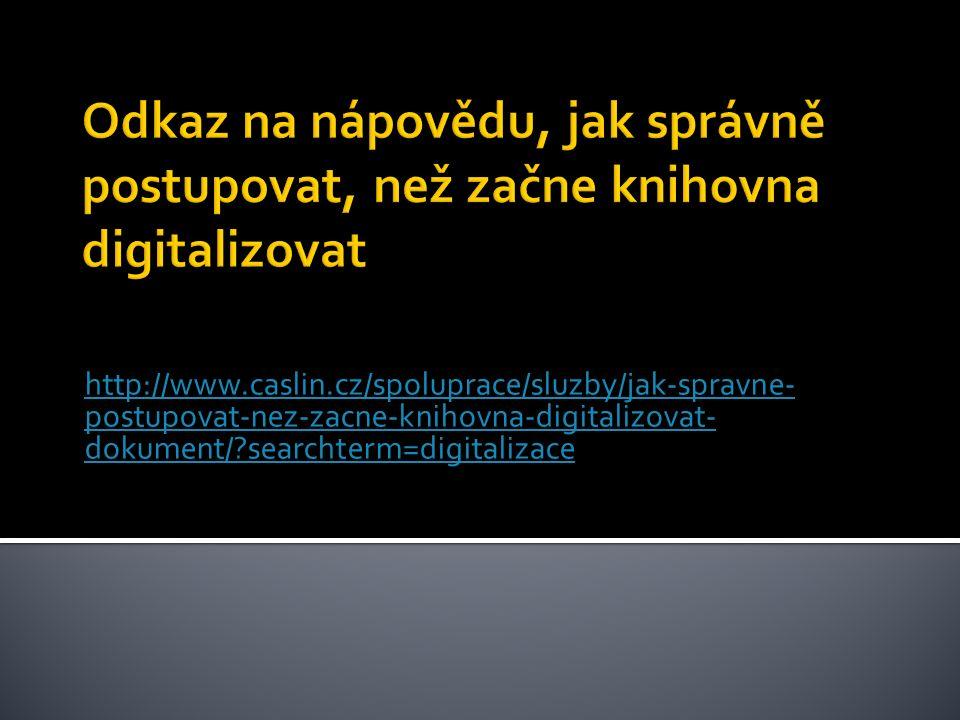http://www.caslin.cz/spoluprace/sluzby/jak-spravne- postupovat-nez-zacne-knihovna-digitalizovat- dokument/ searchterm=digitalizace